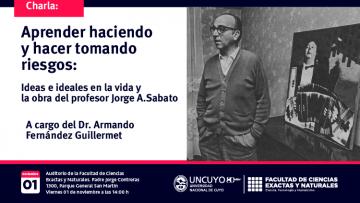 """Charla """"Aprender…haciendo""""  y  """"hacer…tomando riesgos"""": Ideas e ideales en la vida y la obra del profesor Jorge A. Sabato"""