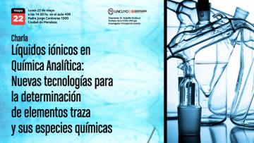 Charla: \Líquidos Iónicos en Química Analítica: Nuevas tecnologías para la determinación de elementos traza y sus especies químicas\
