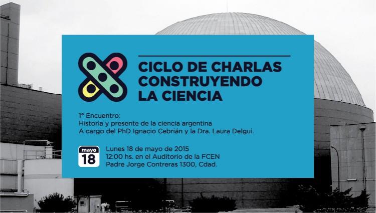 """Ciclo de Charlas Construyendo la Ciencia. 1er Encuentro: """"Historia y Presente de la Ciencia Argentina"""""""