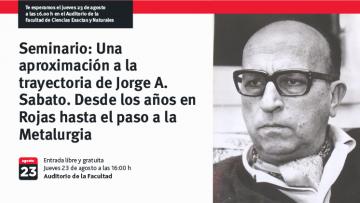 Seminario: Una aproximación a la trayectoria de Jorge A. Sabato. Desde los años en Rojas hasta el paso a la Metalurgia