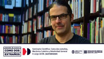 Ciclo de Seminarios Científicos FCEN:  Como dos extraños, Mecánica Cuántica y Relatividad General, a cargo del Dr. José Edelstein