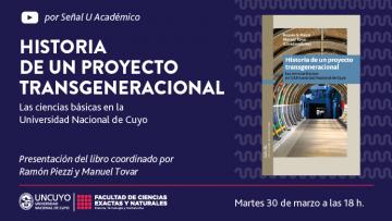 """Se presenta """"Historia de un Proyecto Transgeneracional: Las ciencias básicas en la Universidad Nacional de Cuyo"""""""